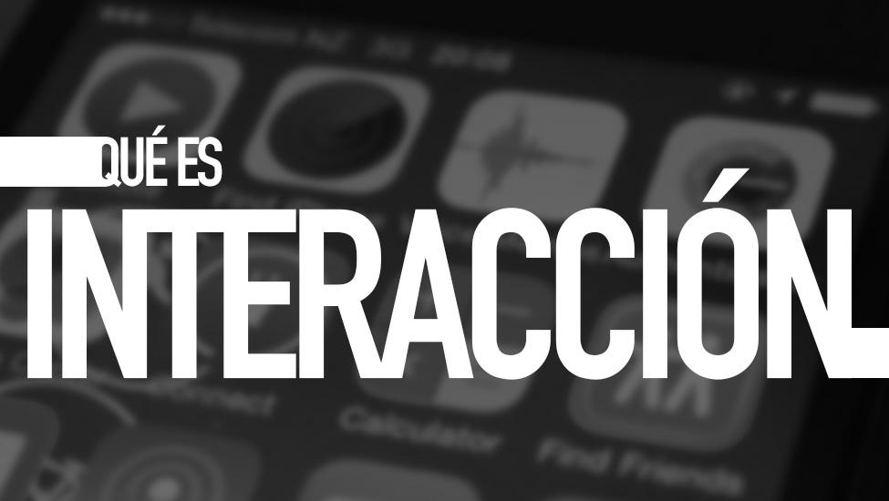 ¿Qué es interacción?